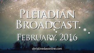Pleiadian Broadcast  - February, 2016