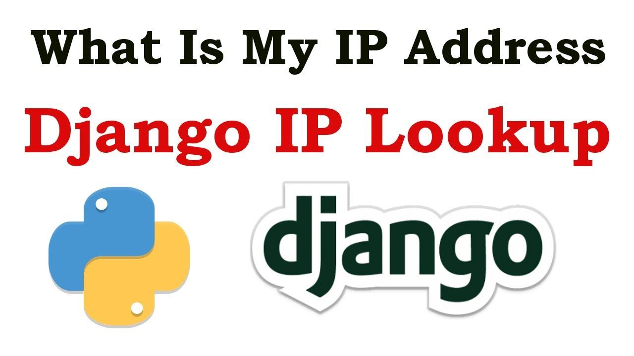 Django IP Address Lookup | What Is My IP Address