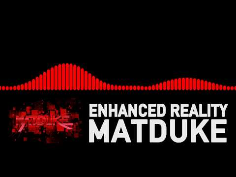 Matduke - Enhanced Reality [Freeform]