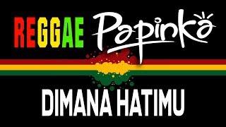 Papinka - Dimana Hatimu Reggae  SEMBARANIA