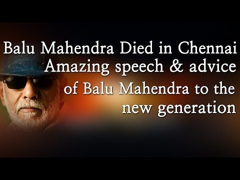Balu Mahendra Died in Chennai -- Amazing speech & advice of Balu Mahendra to the new generation - Red Pix 24x7  Acclaimed director Balu Mahendra who was admitted in Vijaya Hospital due to illness passed away today in the morning. The doctors had said that he was said to be in critical condition when he was admitted today at the hospital.     The 74 year old veteran director was amongst the pioneers of Indian cinema and is also a screenwriter, editor and cinematographer. Filmmakers including Bala, Ameer and Ram visited him at the hospital before he passed away.     Balu Mahendra has won five National Film Awards—two for cinematography, three Filmfare Awards South and numerous state awards from the governments of Kerala, Karnataka and Andhra Pradesh. The ace director, started his career as a cinematographer with 'Nellu' in 1974 and soon made his directional debut in a few years through Kokila, a Kannada film.     Some of his acclaimed films in Tamil include Mullum Malarum (as Cinematographer), Azhiyadha Kolangal, Moodu Pani and Moondram Pirai. He has worked with the likes of Rajinikanth, Kamal Haasan and Dhanush as well. Balu Mahendra made his onscreen debut last year with 'Thalaimuraigal' and received good response for his acting skills.  http://www.ndtv.com BBC Tamil: http://www.bbc.co.uk/tamil INDIAGLITZ :http://www.indiaglitz.com/channels/tamil/default.asp  ONE INDIA: http://tamil.oneindia.in BEHINDWOODS :http://behindwoods.com VIKATAN http://www.vikatan.com the HINDU: http://tamil.thehindu.com DINAMALAR: www.dinamalar.com MAALAIMALAR http://www.maalaimalar.com/StoryListing/StoryListing.aspx?NavId=18&NavsId=1 TIMESOFINDIA http://timesofindia.indiatimes.com http://www.timesnow.tv HEADLINES TODAY: http://headlinestoday.intoday.in PUTHIYATHALAIMURAI http://www.puthiyathalaimurai.tv VIJAY TV:http://www.youtube.com/user/STARVIJAY  -~-~~-~~~-~~-~- Please watch: