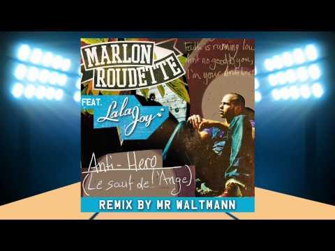 Marlon Roudette Feat. Lala Joy (Anti Hero : Le Saut De l'Ange) -- Remix by Mr Waltmann
