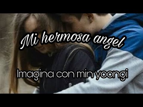 Imagina con min yoongi ||mi hermosa angel||capitulo 1