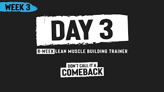 Week 3, Day 3 - Don't Call it a Comeback - 8-Week Lean Muscle Building Trainer