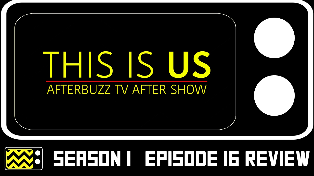 Download This Is Us Season 1 Episode 16 Review & After Show   AfterBuzz TV