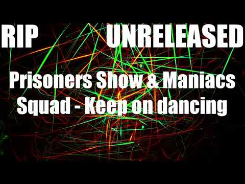 [RIP] Prisoners Show & Maniacs Squad - Keep on dancing [UNRELEASED]