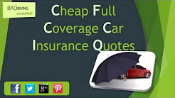 How To Get Cheap Full Coverage Auto Insurance Quotes