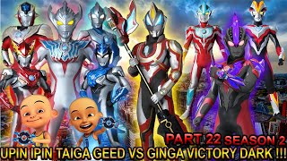 UPIN IPIN TAIGA & GEED MELAWAN GINGA VICTORY DARKNESS !!! (PART 22) - GTA ULTRAMAN SEASON2 TAIGA