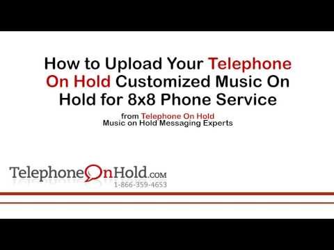Telephone On Hold Upload Music On Hold for 8x8 Phone Service MOH