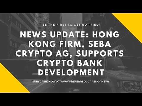 PCN Update: Hong Kong Firm, SEBA Crypto AG, Supports Cryptocurrency Bank Development