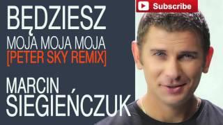 Marcin Siegieńczuk - Będziesz moja moja moja [Peter Sky Remix] (Audio)