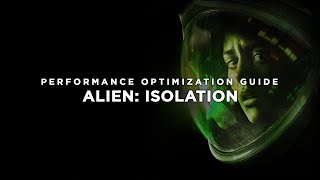 Alien Isolation - How to Improve Performance and Reduce/Fix Lag