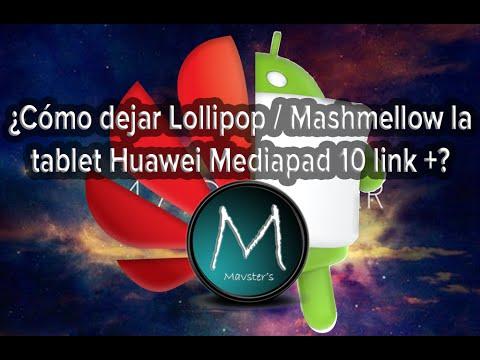 ¿Cómo dejar Lollipop / Mashmellow tú Huawei? (Mediapad 10 link +)