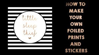 How to Foil you Own Prints and Stickers using a Laser Printer and Laminator