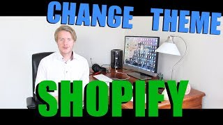 How To Change Shopify Theme 2018
