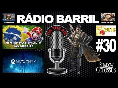 Radio Barril # 30 - Nintendo no Brasil ? / E3 2018 / Microsoft / Monster Hunter World
