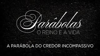 Parábola do Credor Incompassivo | Mateus 18.21-35 |  | Parábolas. O Reino e a Vida