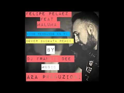 Maluma Feat Felipe Pelàez - Vivo pensando en ti (Dj Frankie Dee Bachata Remix)