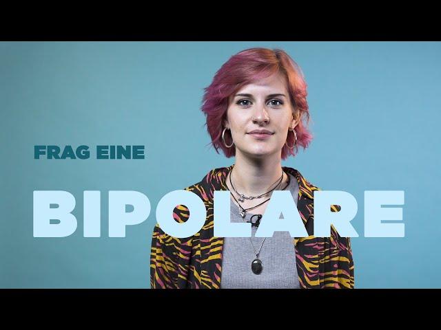 FRAG EINE BIPOLARE   Louisa über ihr Leben in zwei Welten