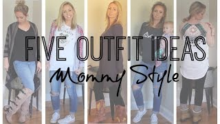 Five Outfit Ideas for Moms Mommy Style Lookbook