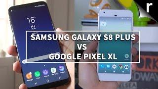 Samsung Galaxy S8 Plus vs Google Pixel XL: Google's Pixel XL a stro...