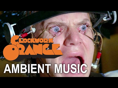 Clockwork Orange Ambient Music
