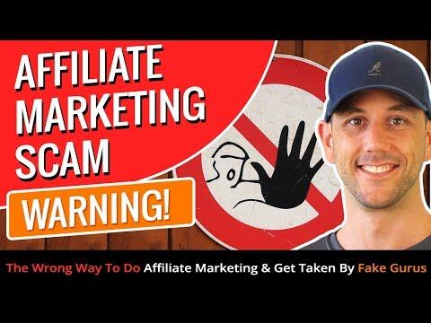 Affiliate Marketing Scam WARNING! The Wrong Way To Do Affiliate Marketing & Get Taken By Fake Gurus