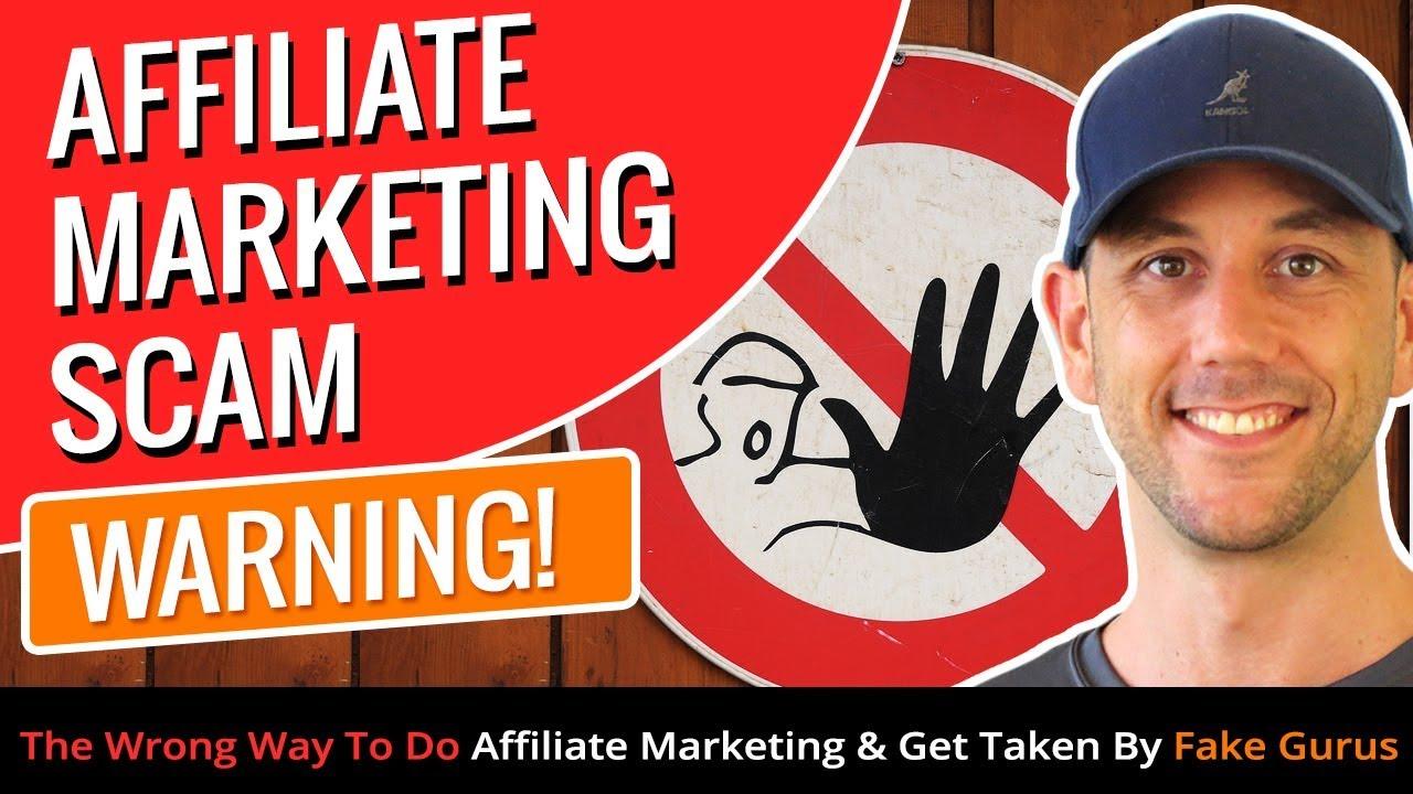Affiliate Marketing Scam WARNING! The Wrong Way To Do Affiliate Marketing &  Get Taken By Fake Gurus - YouTube