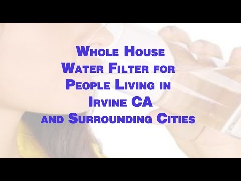 Whole House Water Filters for People Living in Irvine CA - Good Deal