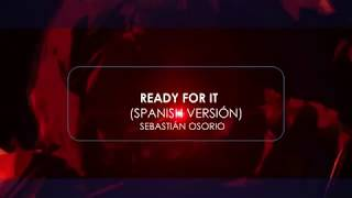 Ready For It - Sebastián Osorio (Spanish Version) (Taylor Swift) | Video Lyrics