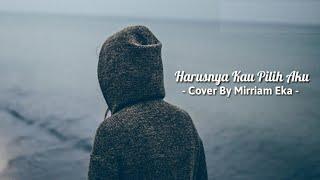 Harusnya kau pilih aku Cover By Mirriam Eka lirik