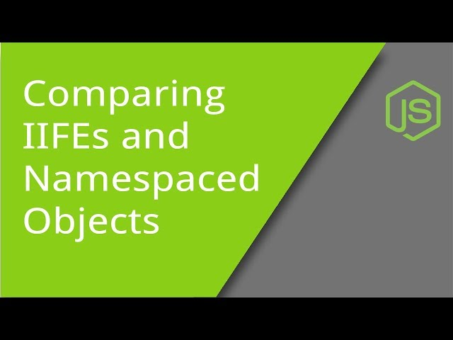 Comparing IIFEs and Namespaced Objects