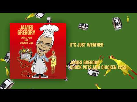 It's Just Weather | Crock Pots And Chicken Legs | James Gregory