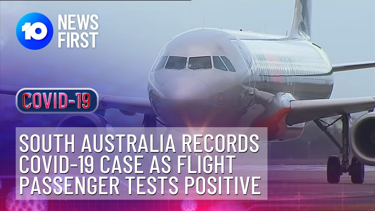 South Australia Records Covid 19 Case As Flight Passenger Tests Positive 10 News First Youtube
