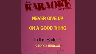 Never Give Up On a Good Thing (In the Style of George Benson) (Karaoke Version)