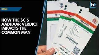 How the SC's Aadhaar verdict impacts the common man