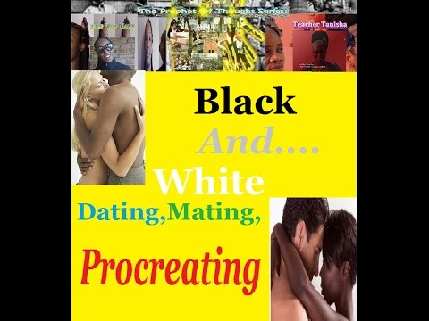 T.P.O.T.S. Black,White: Dating ,Mating & Procreating