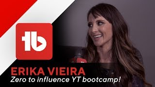 Grow on YouTube! Zero to influence YouTube Boot Camp! - Erika Vieria Interview!