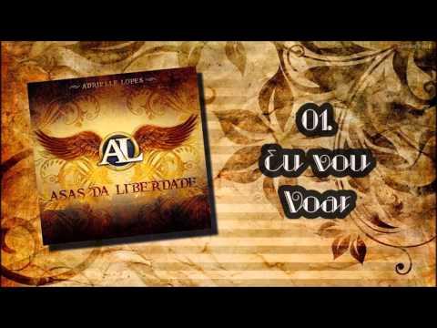 Adrielle Lopes (CD Asas da Liberdade) 01. Eu vou Voar ヅ