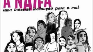 """A Naifa - """"Um feitio de rainha"""" do disco """"Uma inocente inclinação para o mal"""" (2008)"""