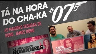 Tá na Hora do Cha-Ka 07 - As Maiores Tesudas de Bond, James Bond