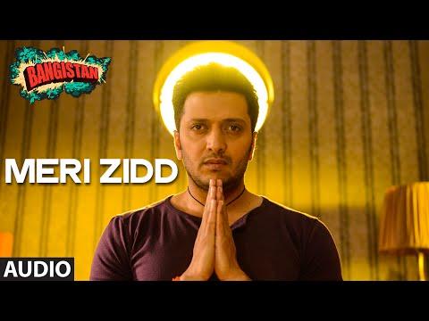 'Meri Zidd' Full AUDIO Song | Bangistan | Riteish Deshmukh, Pulkit Samrat