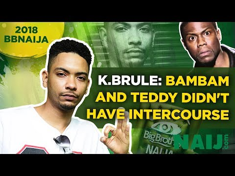 BBNaija 2018: K.Brule reveals BamBam and Teddy A did not have intercourse on the show | Star Chat