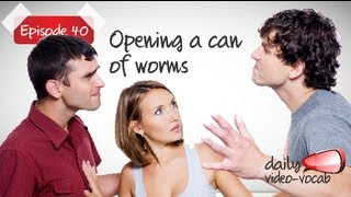 Daily Video Vocabulary - Episode 40 |  Free English lesson ( ESL )(Free English video lesson to speak fluent English with a neutral accent. Daily Video Vocabulary - Episode 40 - To open a can of worms. Sometimes, certain ..., 2012-09-25T10:00:53.000Z)