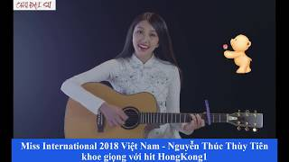 HOT   Miss International 2018 Việt Nam Nguyễn Thúc Thùy Tiên  khoe giọng với hit HongKong1