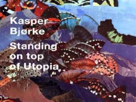 Kasper Bjorke - Standing on Top of Utopia - Melmac.wmv