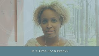 Is it Time For a Break?