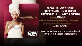 Ariana Grande - break up with your girlfriend, i'm bored (Division 4 & Matt Consola Remix)