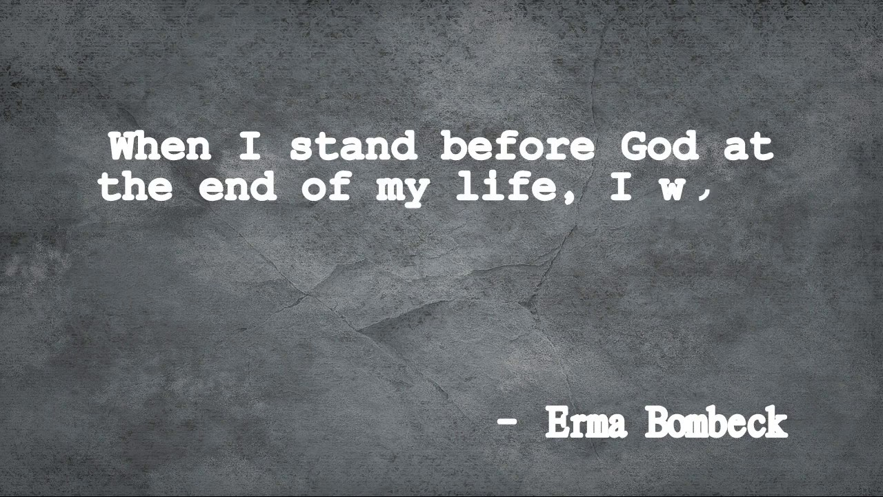 End Quotes When I Stand Before God At The End Of My Life  Quotes  Youtube