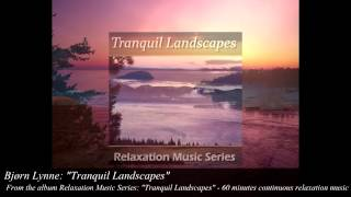 "Bjørn Lynne (as Relaxation Music Series): ""Tranquil Landscapes"" - Bjorn lynne official"